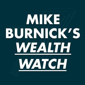 Mike Burnick's Wealth Watch